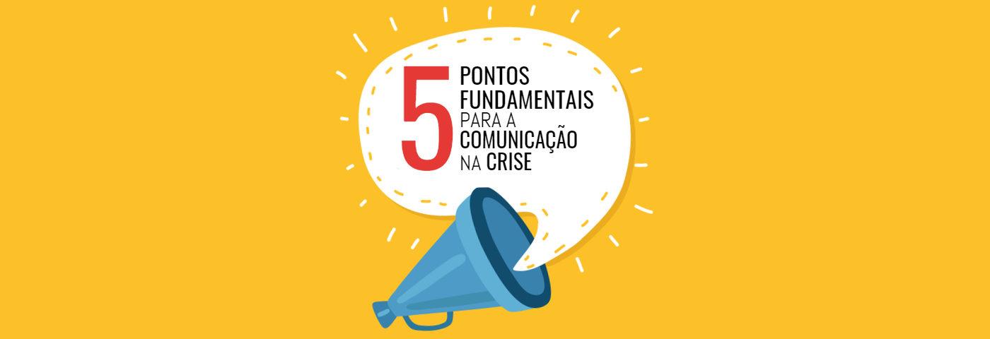 5 pontos fundamentais para a comunicação na crise