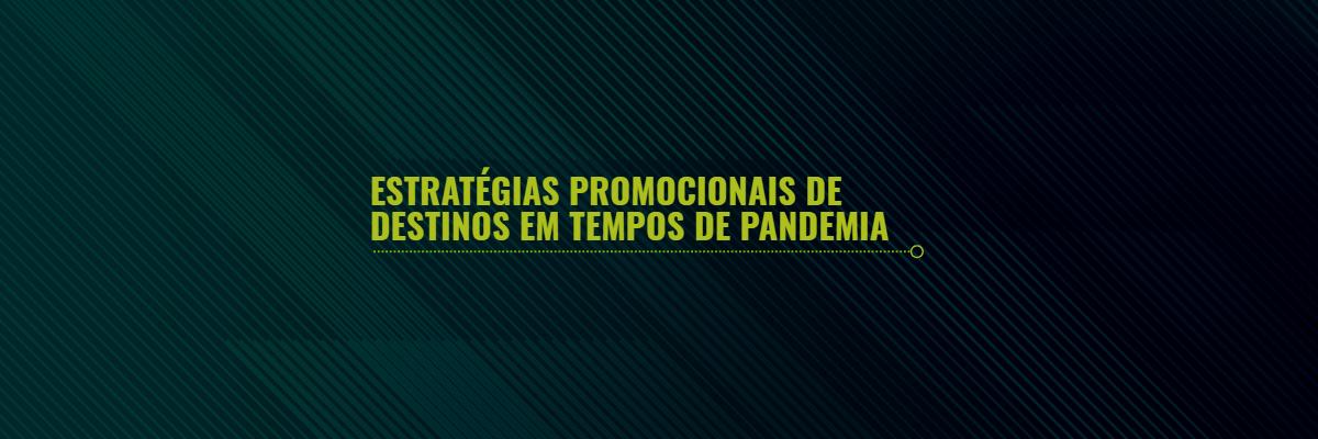 Estratégias Promocionais de Destinos em Tempos de Pandemia